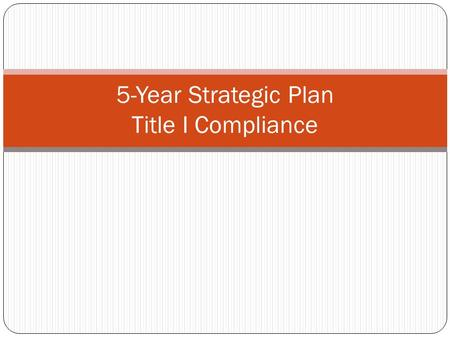 5-Year Strategic Plan Title I Compliance. Assurances Assurances must be signed, dated and submitted to Jan Stanley, State Title I Director on or before.