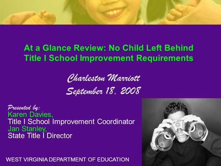 At a Glance Review: No Child Left Behind Title I School Improvement Requirements Charleston Marriott September 18, 2008 Presented by: Karen Davies, Title.