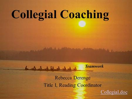 Collegial Coaching Rebecca Derenge Title I, Reading Coordinator Teamwork Collegial.doc.