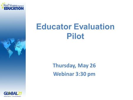 Educator Evaluation Pilot Thursday, May 26 Webinar 3:30 pm.