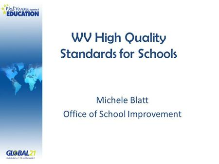 WV High Quality Standards for Schools Michele Blatt Office of School Improvement.