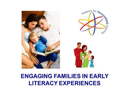 ENGAGING FAMILIES IN EARLY LITERACY EXPERIENCES. Everything a child knows about reading and writing before he or she can read or write Not teaching your.