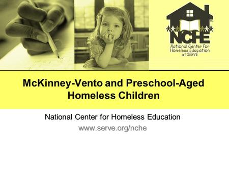 McKinney-Vento and Preschool-Aged Homeless Children National Center for Homeless Education www.serve.org/nche.