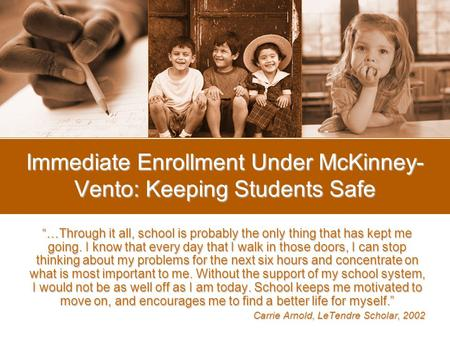 Immediate Enrollment Under McKinney- Vento: Keeping Students Safe …Through it all, school is probably the only thing that has kept me going. I know that.