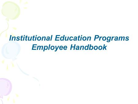 Institutional Education Programs Employee Handbook.