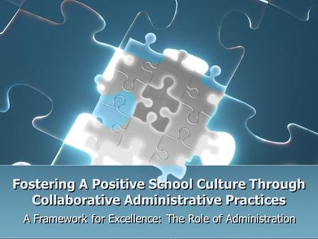 Fostering A Positive School Culture Through Collaborative Administrative Practices A Framework for Excellence: The Role of Administration.