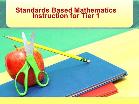Standards Based Mathematics Instruction for Tier 1.