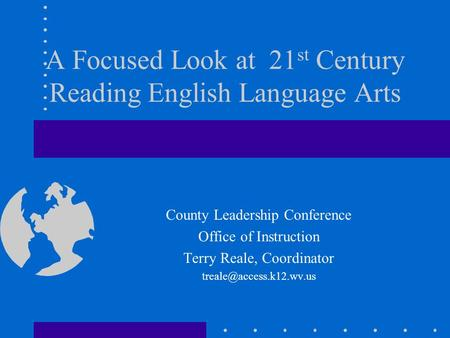 A Focused Look at 21 st Century Reading English Language Arts County Leadership Conference Office of Instruction Terry Reale, Coordinator