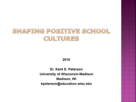 2010 Dr. Kent D. Peterson University of Wisconsin-Madison Madison, WI