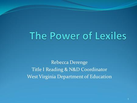 Rebecca Derenge Title I Reading & N&D Coordinator West Virginia Department of Education 1.