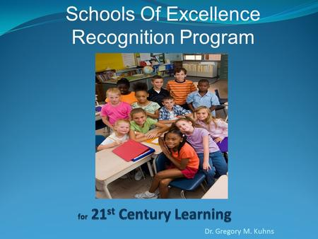 Dr. Gregory M. Kuhns Schools Of Excellence Recognition Program.