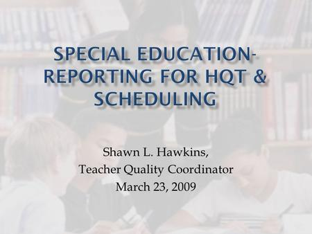 Shawn L. Hawkins, Teacher Quality Coordinator March 23, 2009.