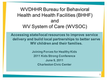 WVDHHR Bureau for Behavioral Health and Health Facilities (BHHF) and WV System of Care (WVSOC) Accessing state/local resources to improve service delivery.
