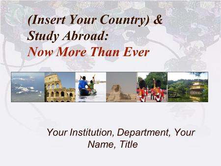 (Insert Your Country) & Study Abroad: Now More Than Ever