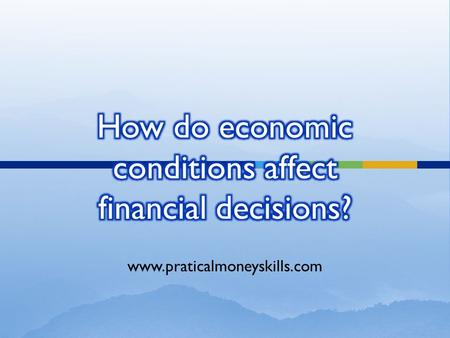 How do economic conditions affect financial decisions?