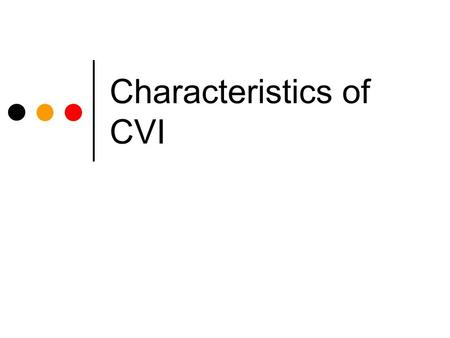 Characteristics of CVI. Function of vision No one place in brain is responsible Organized in different places of the brain.