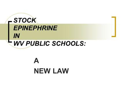 STOCK EPINEPHRINE IN WV PUBLIC SCHOOLS: A NEW LAW.