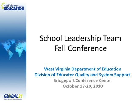 School Leadership Team Fall Conference West Virginia Department of Education Division of Educator Quality and System Support Bridgeport Conference Center.