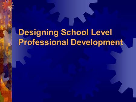 Designing School Level Professional Development. Overview Assessing prior knowledge of professional development Defining professional development Designing.