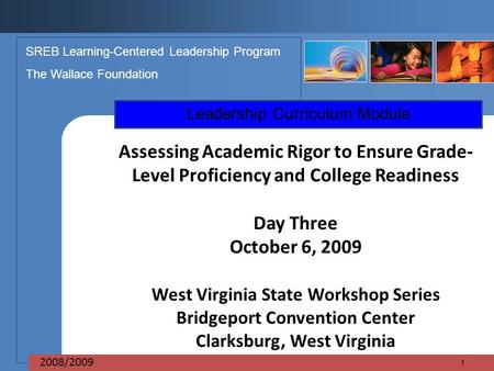 Leadership Curriculum Module SREB Learning-Centered Leadership Program The Wallace Foundation 2008/2009 Assessing Academic Rigor to Ensure Grade- Level.