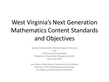 West Virginias Next Generation Mathematics Content Standards and Objectives Spring Conference for Federal Program Directors and Chief Instructional Leaders.