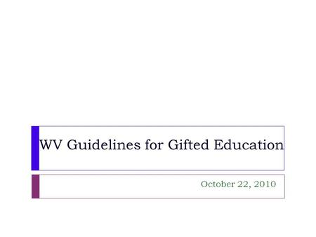 WV Guidelines for Gifted Education October 22, 2010.
