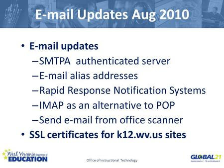 Click to edit Master title style E-mail Updates Aug 2010 E-mail updates – SMTPA authenticated server – E-mail alias addresses – Rapid Response Notification.