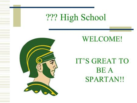 ??? High School WELCOME! ITS GREAT TO BE A SPARTAN!!