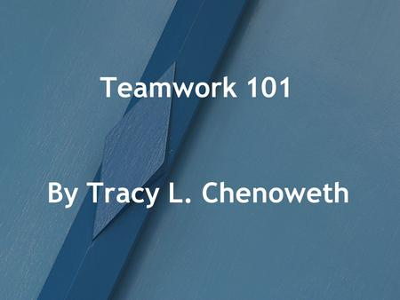 Teamwork 101 By Tracy L. Chenoweth.