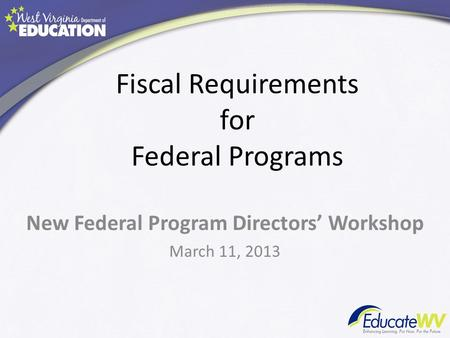 Fiscal Requirements for Federal Programs New Federal Program Directors Workshop March 11, 2013.