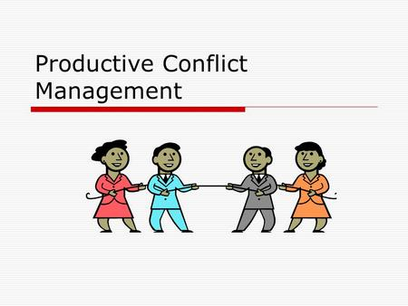 Productive Conflict Management. Defining Conflict within a Communication Context 1.Conflict within Systems Expressed Struggle Incompatible Goals Scarce.