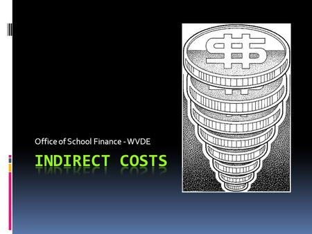 Office of School Finance - WVDE. Indirect Costs - Defined Costs not readily identifiable with a specific federal project Costs are incurred for the joint.