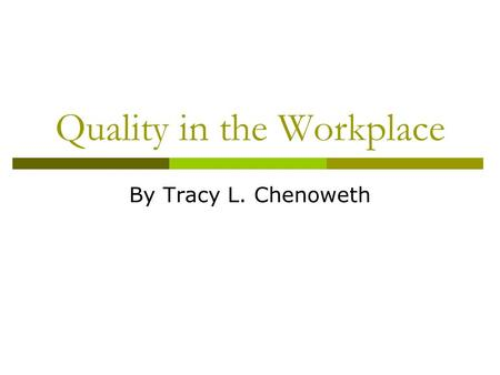 Quality in the Workplace By Tracy L. Chenoweth. What is Quality? The ongoing process of building and sustaining relationships by assessing, anticipating,