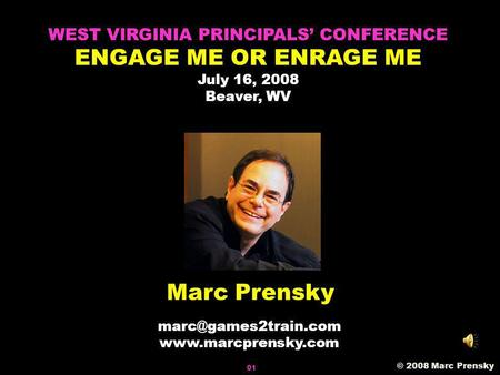 Marc Prensky  © 2008 Marc Prensky WEST VIRGINIA PRINCIPALS CONFERENCE ENGAGE ME OR ENRAGE ME July 16, 2008 Beaver,