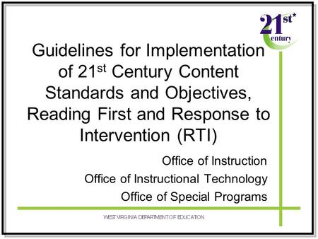 Guidelines for Implementation of 21 st Century Content Standards and Objectives, Reading First and Response to Intervention (RTI) Office of Instruction.