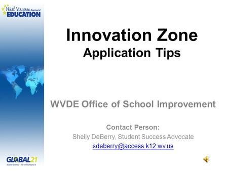 Innovation Zone Application Tips WVDE Office of School Improvement Contact Person: Shelly DeBerry, Student Success Advocate