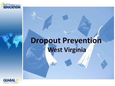 Dropout Prevention West Virginia. Session Overview I.Statistics II.Attendance/Dropout Prevention WVDE Committee III.Early Warning System IV.ABC Framework.