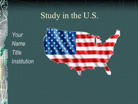 Study in the U.S. Your Name Title Institution. A World-Class Education Imagine learning in a diverse environment with cutting edge technology and modern.