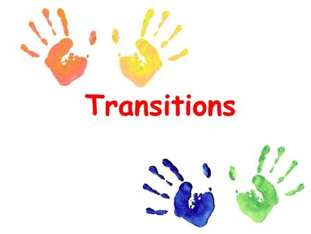 Transitions. What are Transitions and How do you FEEL going through them?