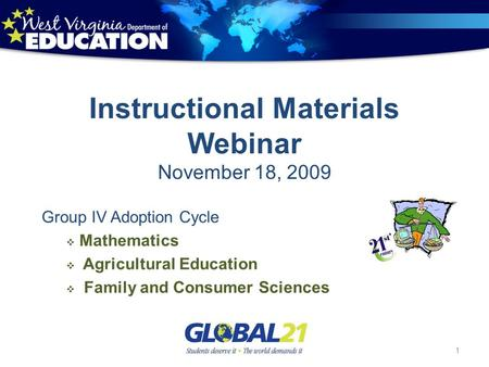 Instructional Materials Webinar November 18, 2009 Group IV Adoption Cycle Mathematics Agricultural Education Family and Consumer Sciences 1.