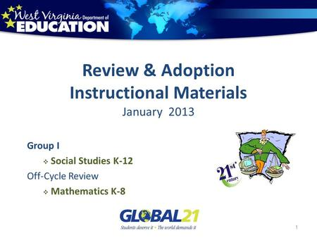 Review & Adoption Instructional Materials January 2013 Group I Social Studies K-12 Off-Cycle Review Mathematics K-8 1.