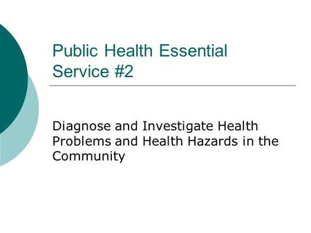 Public Health Essential Service #2 Diagnose and Investigate Health Problems and Health Hazards in the Community.
