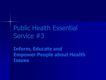 Public Health Essential Service #3 Inform, Educate and Empower People about Health Issues.