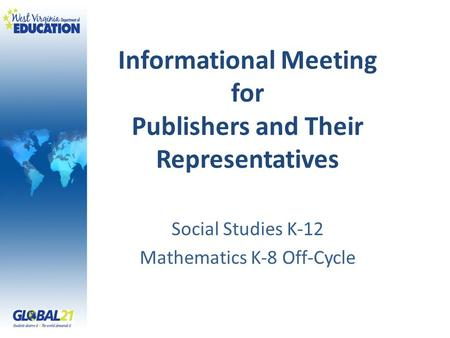 Informational Meeting for Publishers and Their Representatives Social Studies K-12 Mathematics K-8 Off-Cycle.