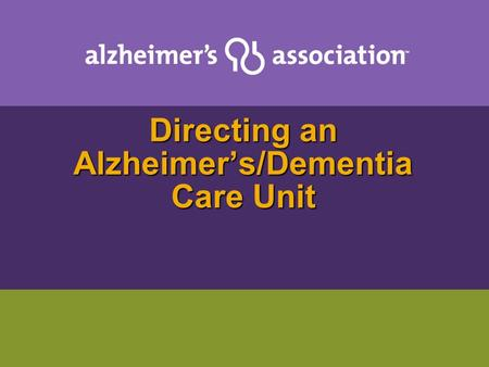 Directing an Alzheimers/Dementia Care Unit. Funded by: Indiana State Department of Health Co-sponsored by: IAHSAIHCAHOPE.