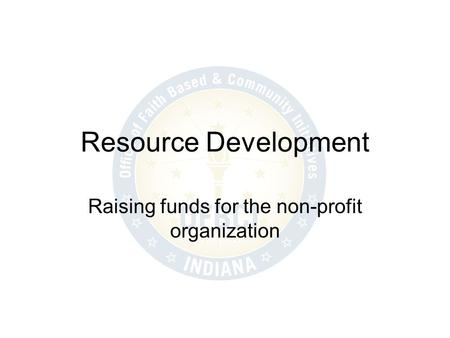 Resource Development Raising funds for the non-profit organization.