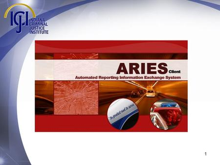 ARIES 5 Welcome to the training module for the ARIES 5 crash reporting system update. ARIES 5 contains numerous enhancements that will require all users.