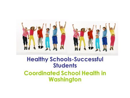 Healthy Schools-Successful Students Coordinated School Health in Washington.
