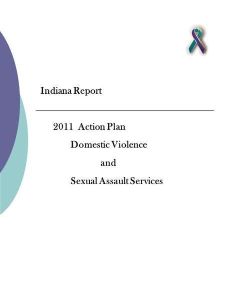 Indiana Report 2011 Action Plan Domestic Violence and Sexual Assault Services.