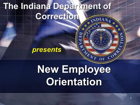 The Indiana Department of Correction presents New Employee Orientation 1.